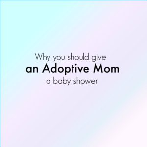 Why you should give an adoptive mom a baby shower adoption shower|Ripped Jeans and Bifocals.