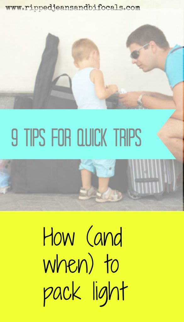 9 tips for quick trips - how and when to pack light|Packing tips|Packing ideas|travel|