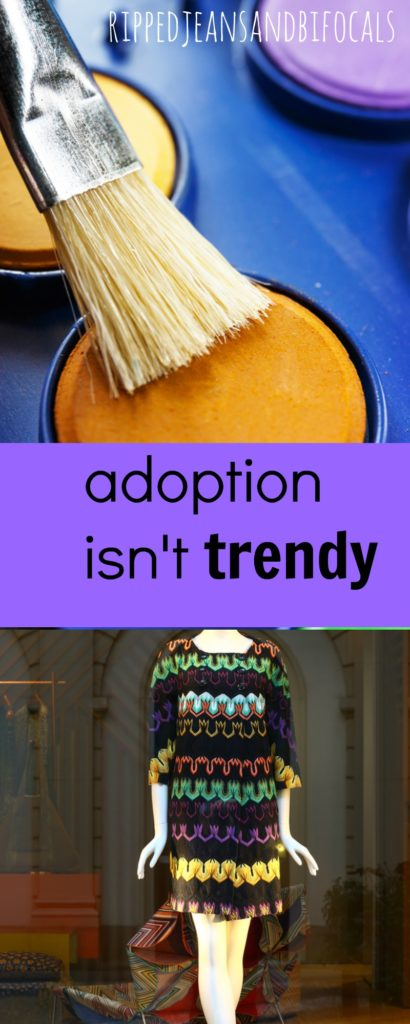 Adoption Isn't Trendy|Ripped Jeans and Bifocals