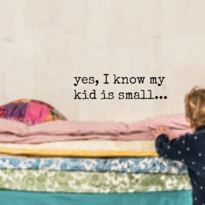 Yes, I know my kid is small