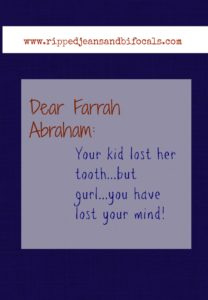 Farrah Abraham: your kid lost her tooth, you've lost your mind|www.rippedjeansandbifocals.com|Teen Mom|parenting WTF|tooth fairy|Jill of Ripped Jeans and Bifocals|@JillinIL