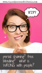 Period shaming and free bleeding – What is wrong with people?