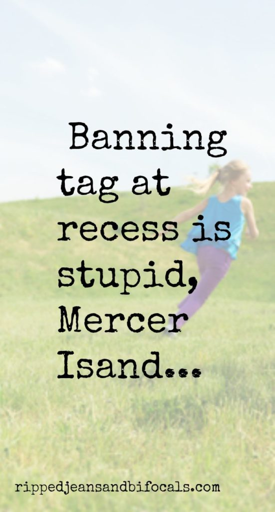 Banning tag at recess is stupid, Mercer Island|Ripped Jeans and Bifocals|