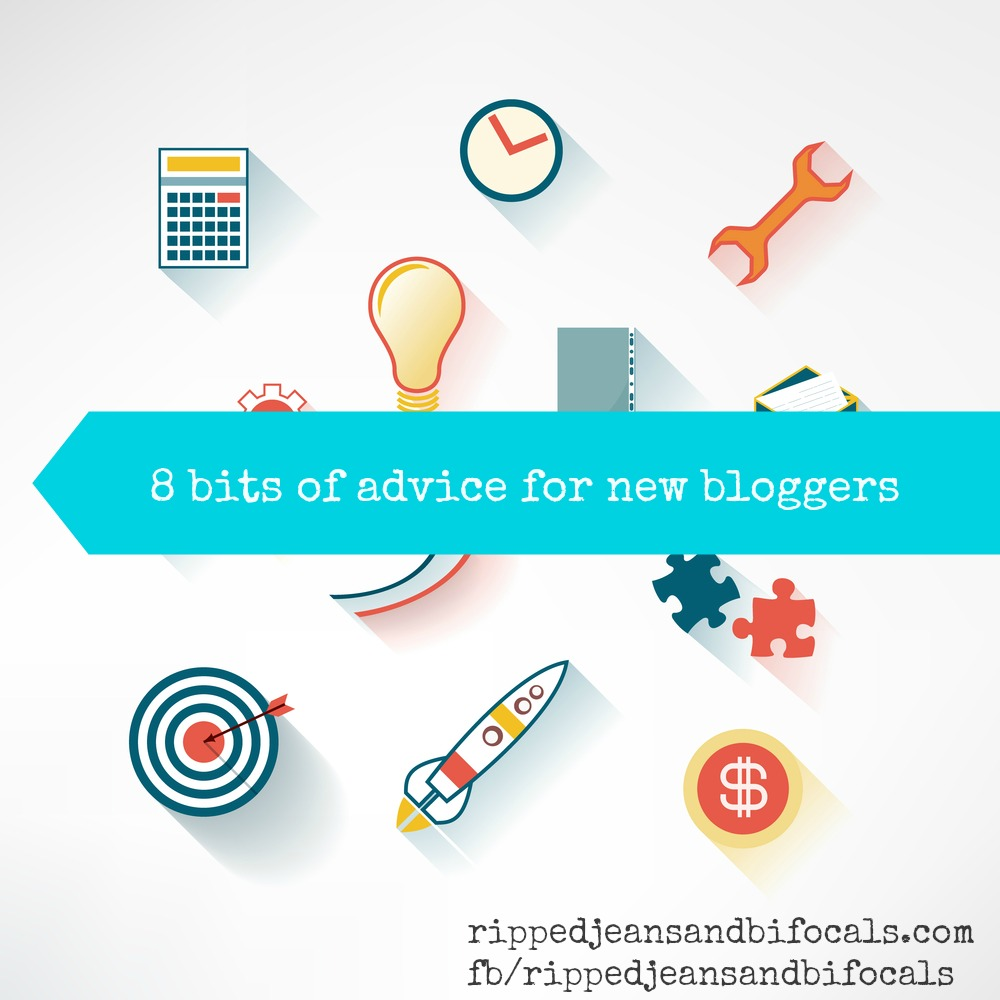 8 bits of advice for new bloggers|Ripped Jeans and Bifocals