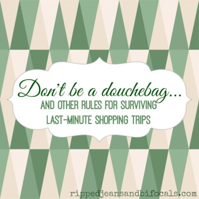Don't be a douchebag…and other rules for surviving last-minute shopping