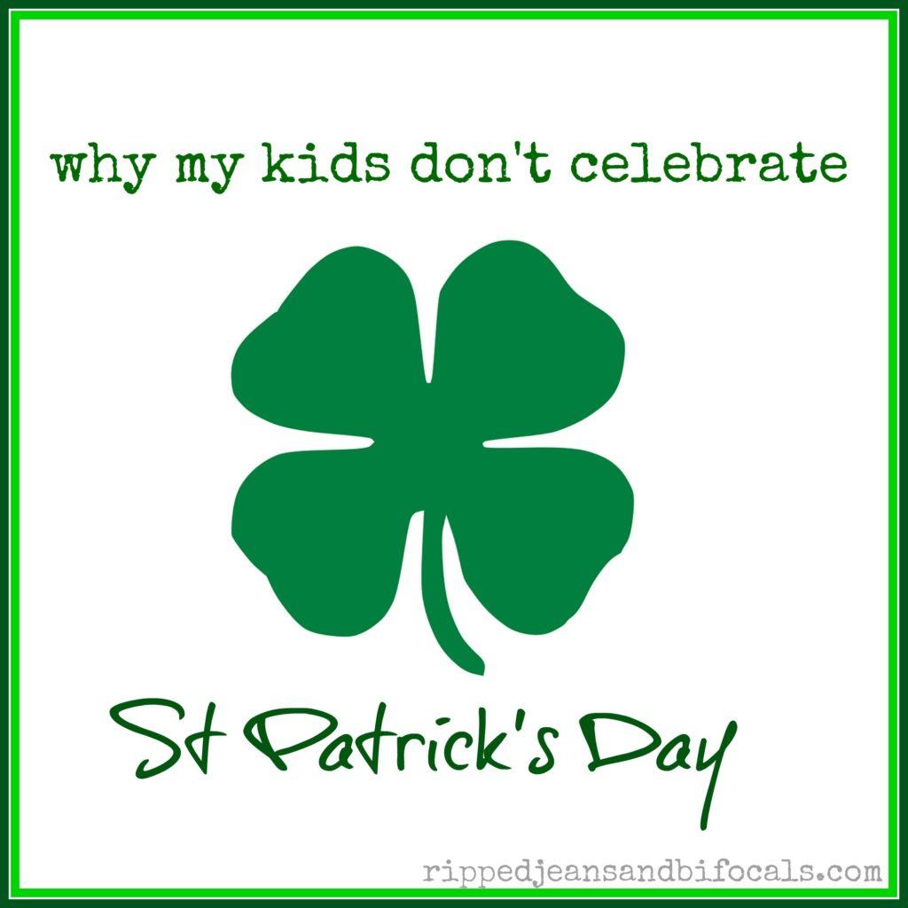 Why my kids don't celebrate st patricks day