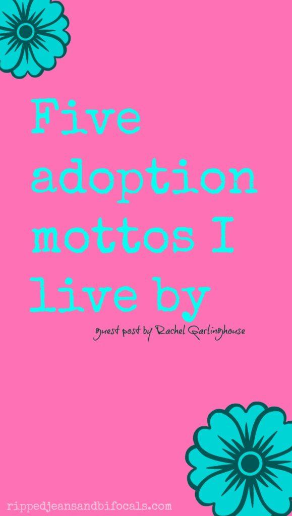 Four Adoption Mottos I live by
