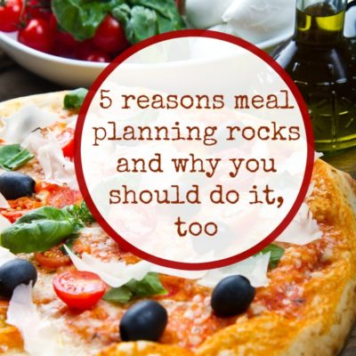 5 reasons meal planning rocks and why you should do it, too.