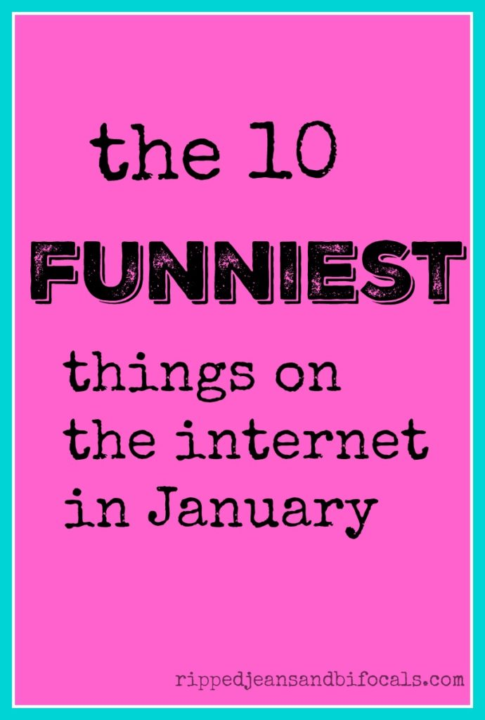 The ten funniest things on the internet in January|Ripped Jeans and Bifocals
