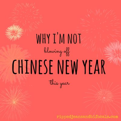 Why I'm not blowing off Chinese New Year this year