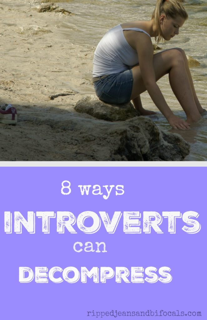 8 ways introverts can decompress|Ripped Jeans and Bifocals