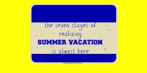The 7 stages of realizing summer vacation is almost here (Mom edition)