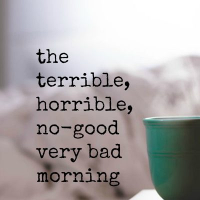 The Terrible Horrible No-Good Very Bad Morning