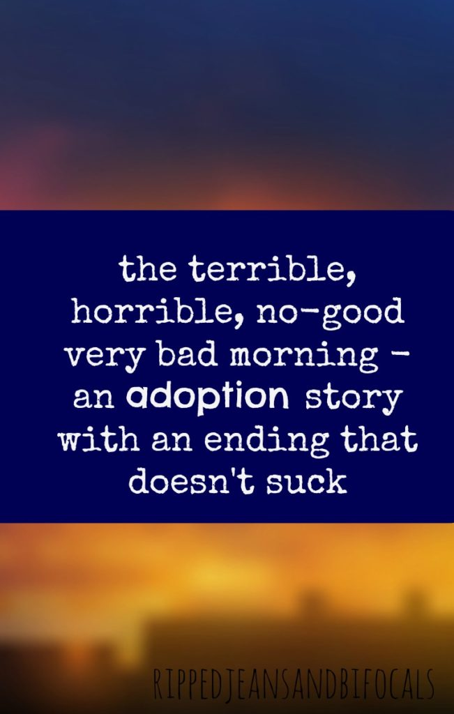 The terrible, horrible no-good very bad morning|Ripped Jeans and Bifocals