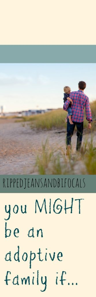 Four things that adoptive families might have in common|Ripped Jeans and Bifocals