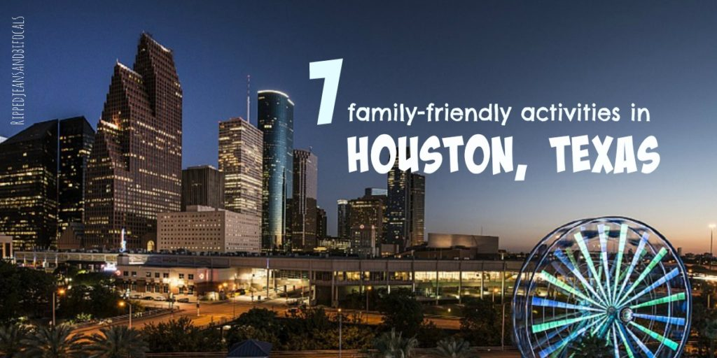 7 family friendly things to do in Houston|Ripped Jeans and Bifocals