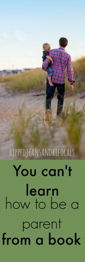You can't learn parenting from a book|Ripped Jeans and Bifocals