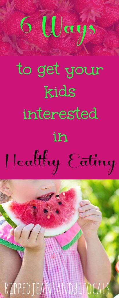 Six Ways to Get Your Kids Interested in Healthy Eating|Ripped Jeans and Bifocals