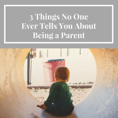 Three things no one tells you about being a parent