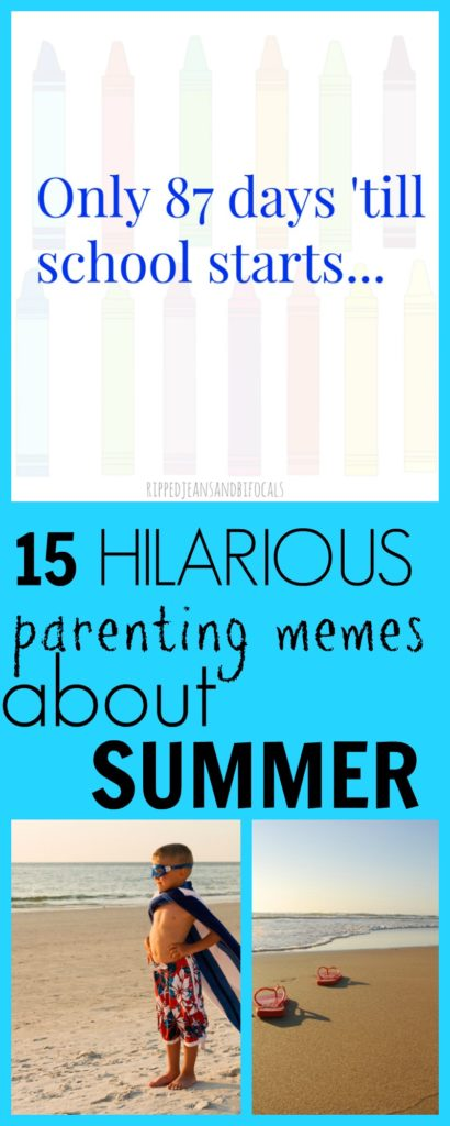 14 Hilarious Mems that tell how parents really feel about summer|Ripped Jeans and Bifocals