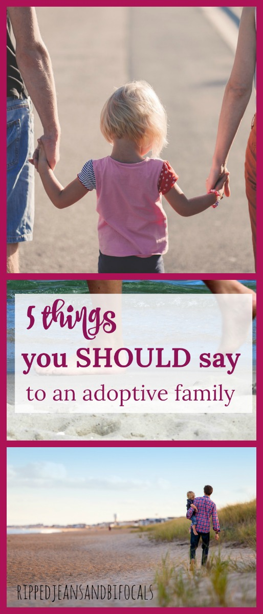 What you SHOULD say to an adoptive family|Ripped Jeans and Bifocals